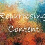 HOW TO REPURPOSE CONTENT AND WHY?